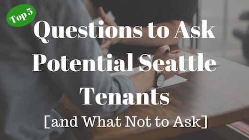 Top 5 Questions to Ask Potential Seattle Tenants [and What Not to Ask]