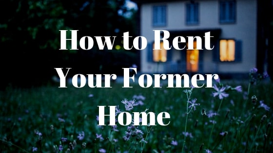 How to Rent Your Former Home