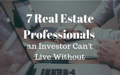 7 Real Estate Professionals an Investor Can't Live Without