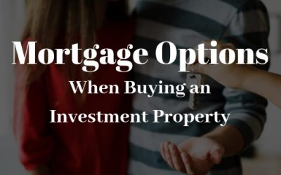 What are Your Mortgage Options When Buying an Investment Property?