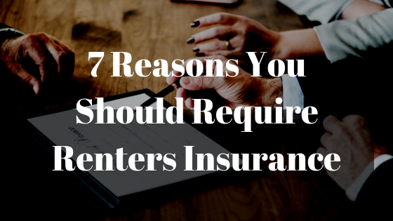 7 Reasons You Should Require Renters Insurance in the Lease