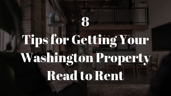 8 Tips for Getting Your Washington Property Ready to Rent