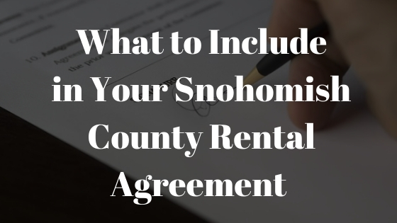 What to Include in Your Snohomish County Rental Agreement