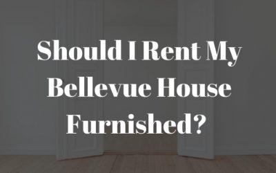 Should I Rent My Bellevue House Furnished?