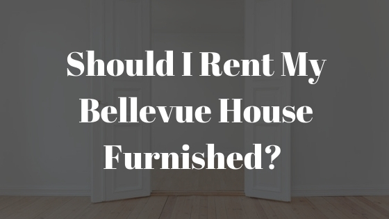 Should I Rent My Bellevue House Furnished?