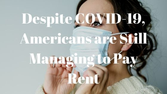 Despite COVID-19, Americans are Still Managing to Pay Rent