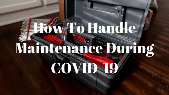 How To Handle Maintenance During COVID-19