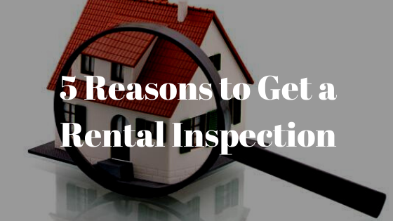 5 Reasons to Get a Rental Inspection