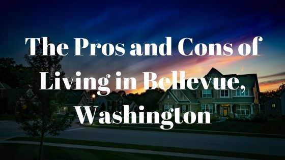 The Pros and Cons of Living in Bellevue Washington