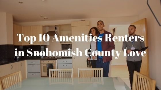 Top 10 Amenities Renters in Snohomish County Love