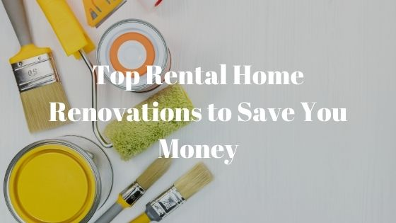 Top Rental Home Renovations to Save You Money